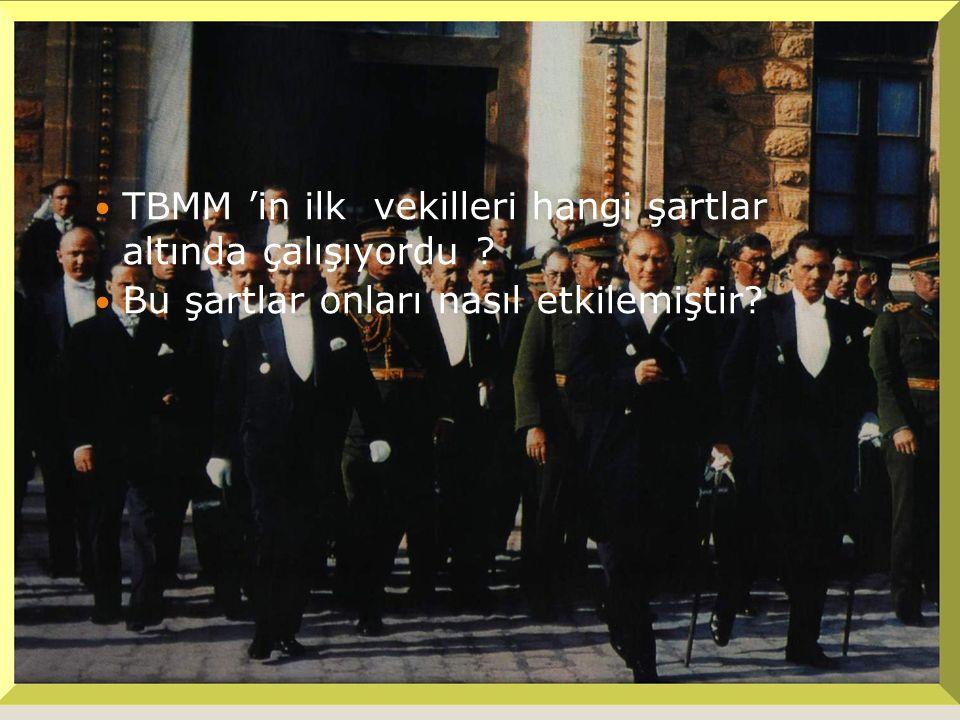 TBMM 'in ilk vekilleri hangi şartlar altında çalışıyordu ? Bu şartlar onları nasıl etkilemiştir?