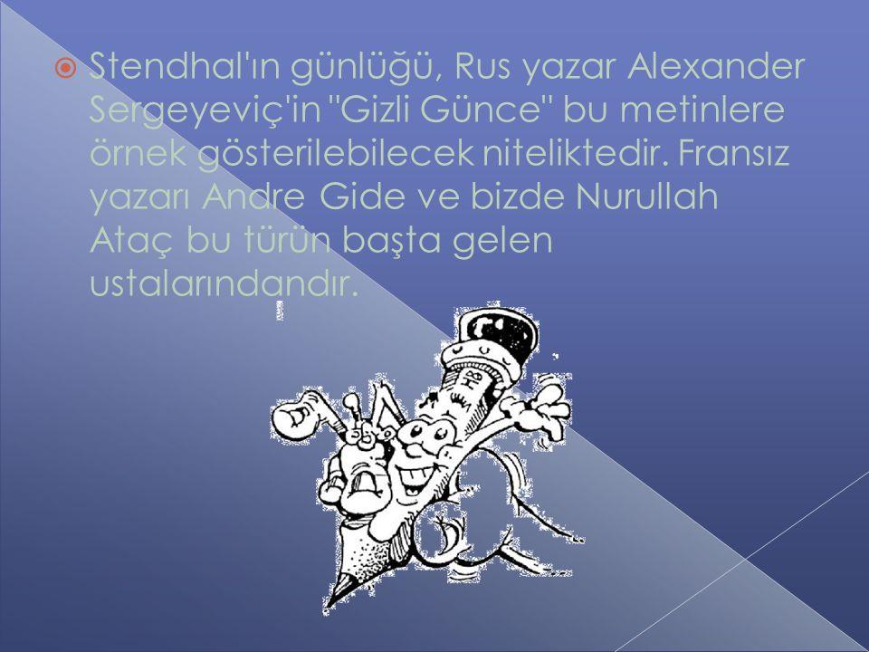  Stendhal ın günlüğü, Rus yazar Alexander Sergeyeviç in Gizli Günce bu metinlere örnek gösterilebilecek niteliktedir.
