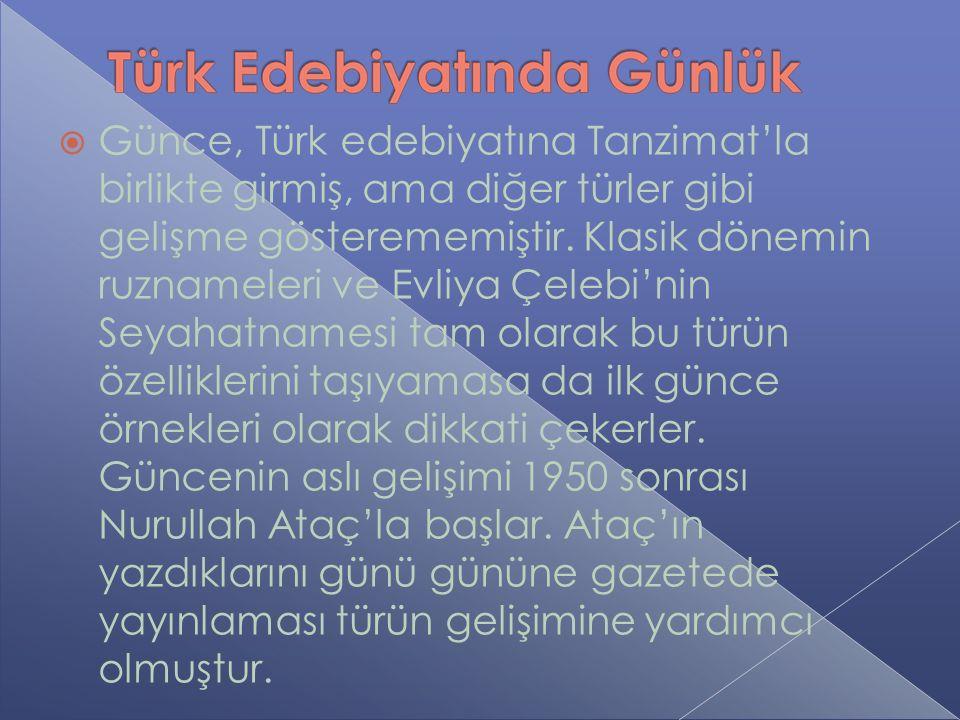  Günce, Türk edebiyatına Tanzimat'la birlikte girmiş, ama diğer türler gibi gelişme gösterememiştir.