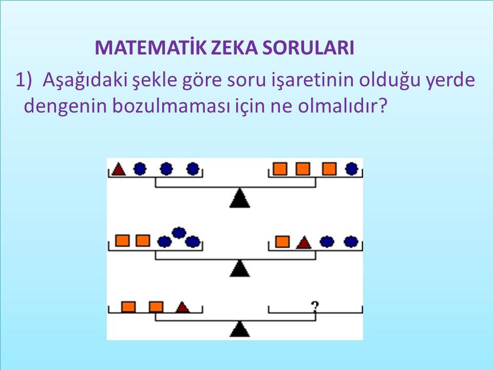 MATEMATİK ZEKA SORULARI 1) Aşağıdaki şekle göre soru işaretinin olduğu yerde dengenin bozulmaması için ne olmalıdır.