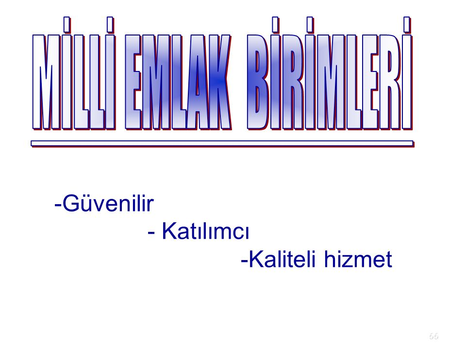 66 -Güvenilir - Katılımcı -Kaliteli hizmet
