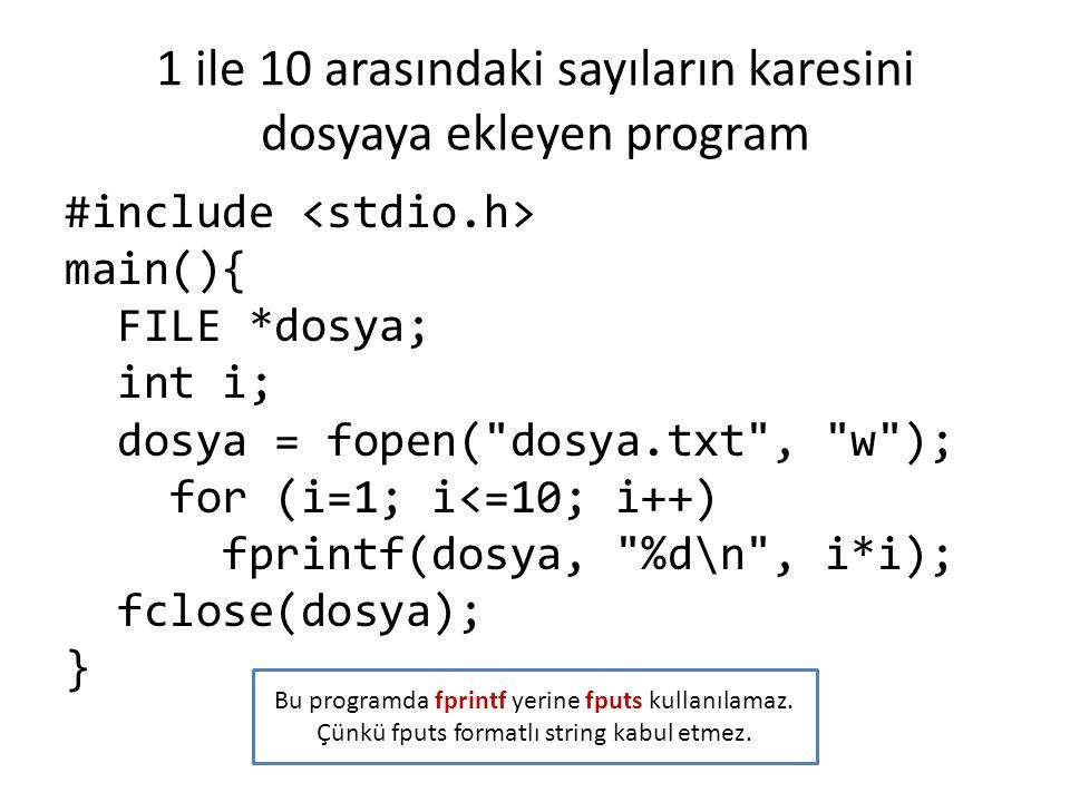 1 ile 10 arasındaki sayıların karesini dosyaya ekleyen program #include main(){ FILE *dosya; int i; dosya = fopen(