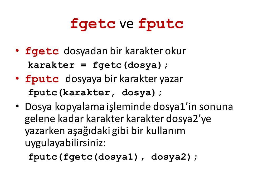 fgetc ve fputc fgetc dosyadan bir karakter okur karakter = fgetc(dosya); fputc dosyaya bir karakter yazar fputc(karakter, dosya); Dosya kopyalama işle