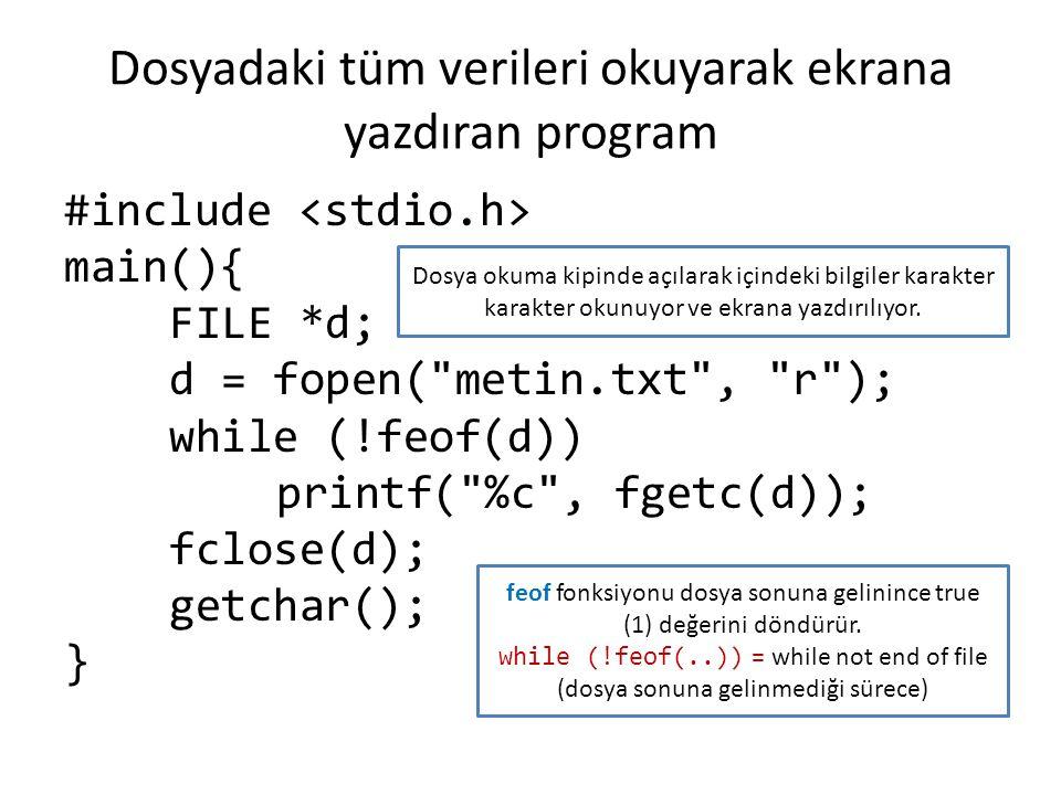 Dosyadaki tüm verileri okuyarak ekrana yazdıran program #include main(){ FILE *d; d = fopen(