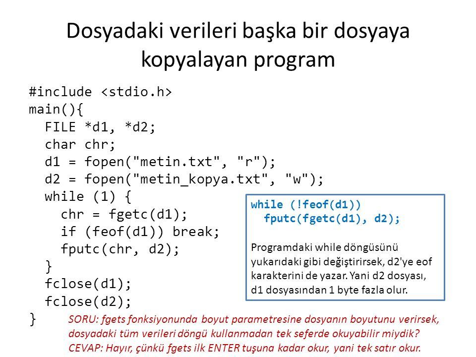 Dosyadaki verileri başka bir dosyaya kopyalayan program #include main(){ FILE *d1, *d2; char chr; d1 = fopen(