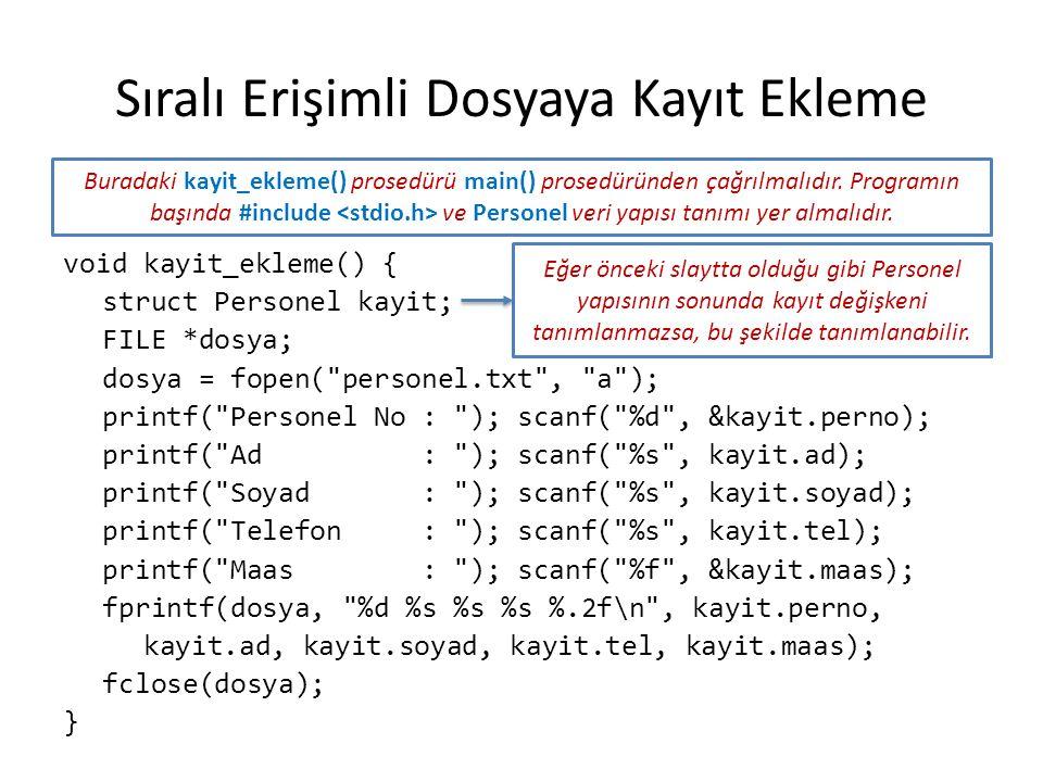 Sıralı Erişimli Dosyaya Kayıt Ekleme void kayit_ekleme() { struct Personel kayit; FILE *dosya; dosya = fopen(