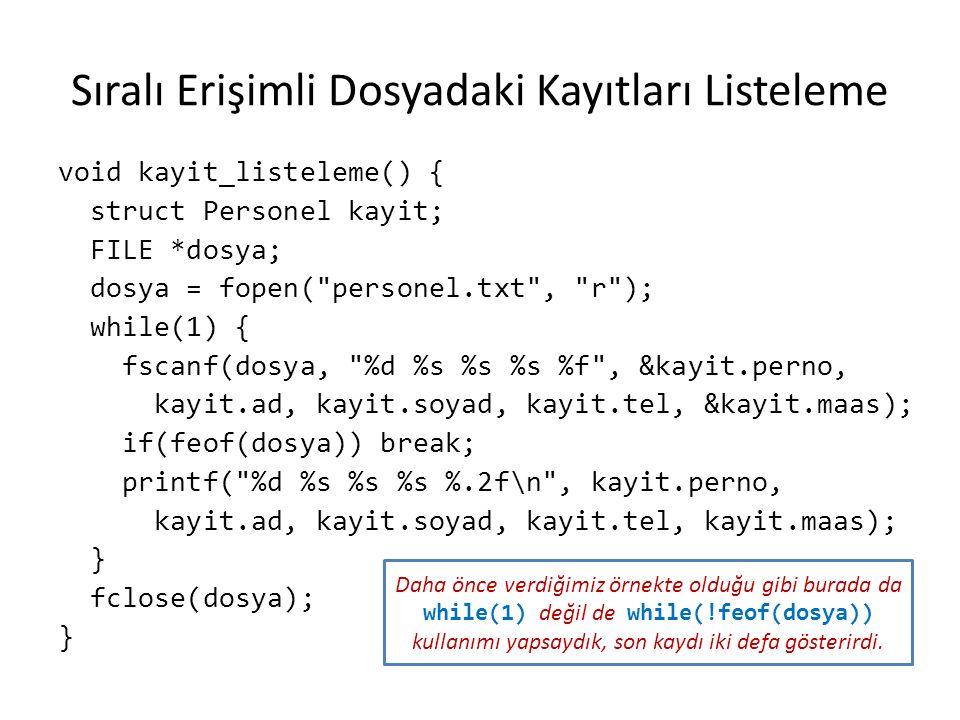 Sıralı Erişimli Dosyadaki Kayıtları Listeleme void kayit_listeleme() { struct Personel kayit; FILE *dosya; dosya = fopen(