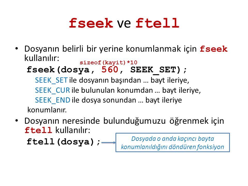 fseek ve ftell Dosyanın belirli bir yerine konumlanmak için fseek kullanılır: fseek(dosya, 560, SEEK_SET); SEEK_SET ile dosyanın başından … bayt ileri