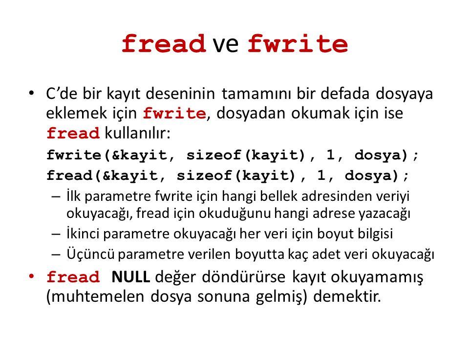 fread ve fwrite C'de bir kayıt deseninin tamamını bir defada dosyaya eklemek için fwrite, dosyadan okumak için ise fread kullanılır: fwrite(&kayit, si