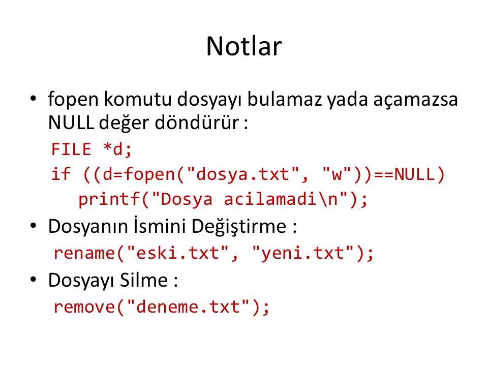 Notlar fopen komutu dosyayı bulamaz yada açamazsa NULL değer döndürür : FILE *d; if ((d=fopen(
