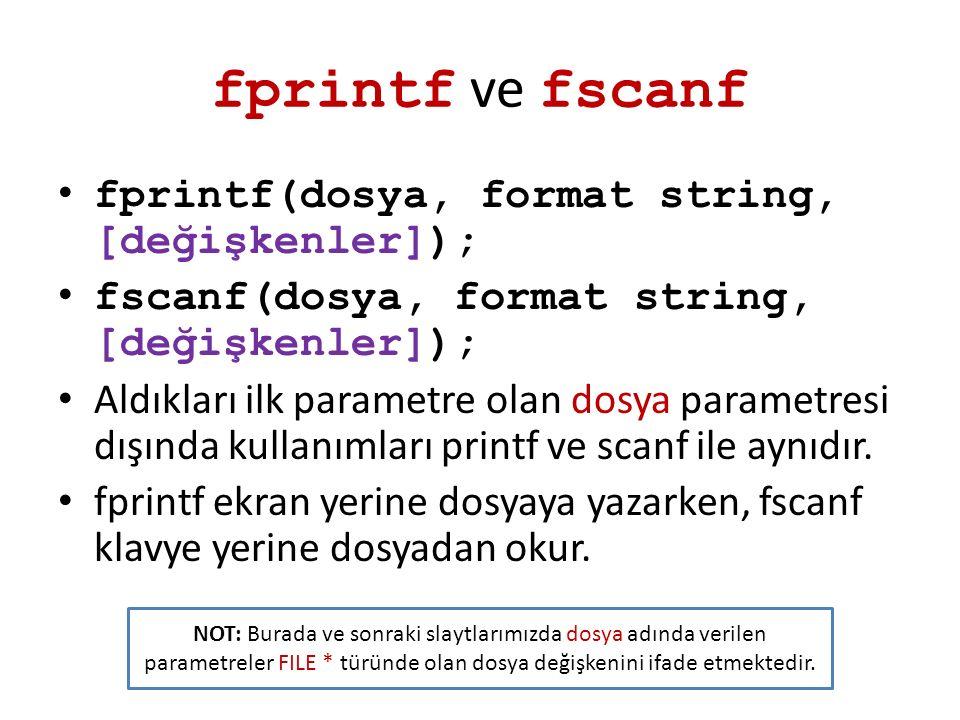 fprintf ve fscanf fprintf(dosya, format string, [değişkenler]); fscanf(dosya, format string, [değişkenler]); Aldıkları ilk parametre olan dosya parame