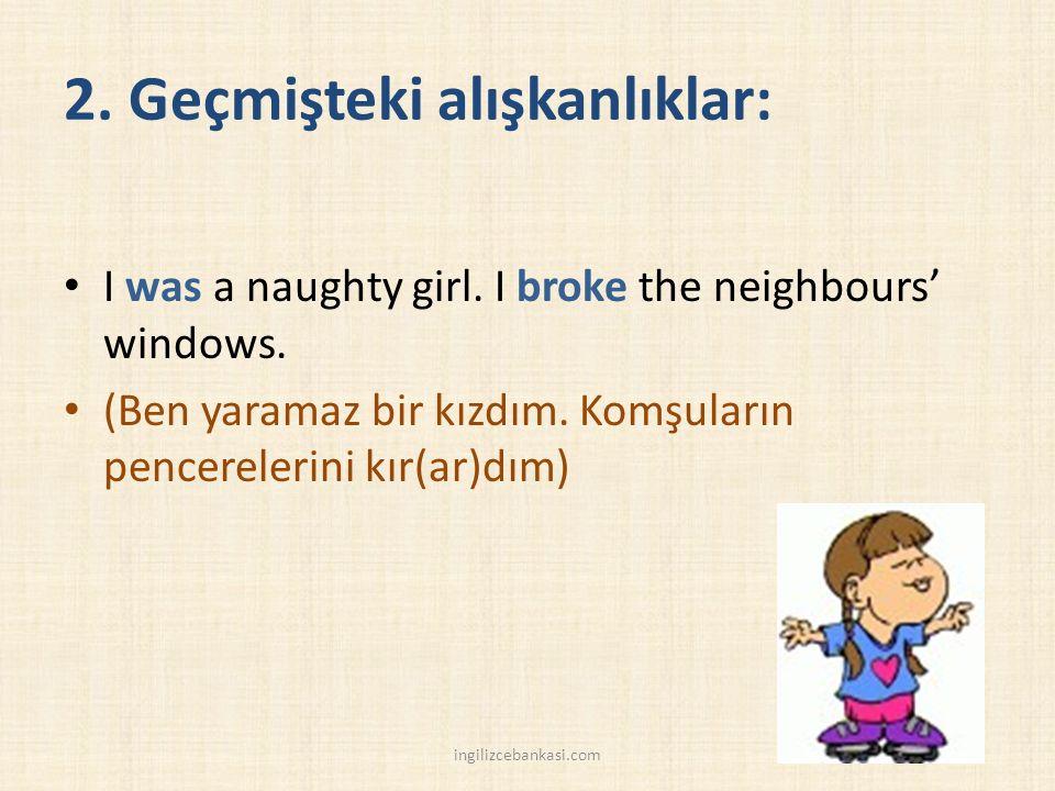 2. Geçmişteki alışkanlıklar: I was a naughty girl.