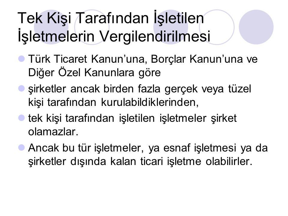 Tek Kişi Tarafından İşletilen İşletmelerin Vergilendirilmesi Türk Ticaret Kanun'una, Borçlar Kanun'una ve Diğer Özel Kanunlara göre şirketler ancak birden fazla gerçek veya tüzel kişi tarafından kurulabildiklerinden, tek kişi tarafından işletilen işletmeler şirket olamazlar.