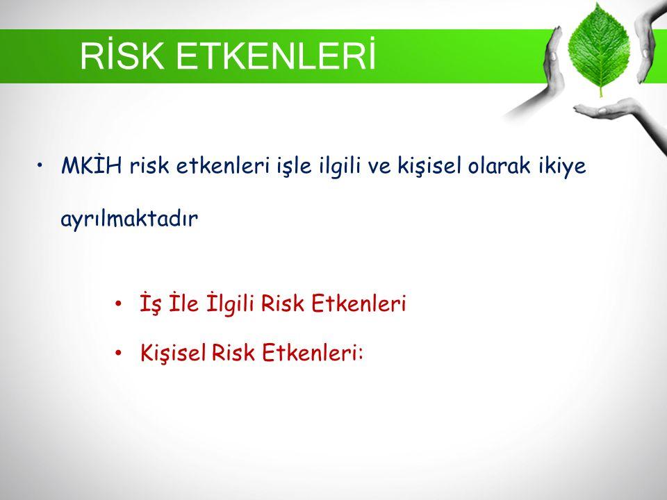 RİSK ETKENLERİ MKİH risk etkenleri işle ilgili ve kişisel olarak ikiye ayrılmaktadır İş İle İlgili Risk Etkenleri Kişisel Risk Etkenleri: