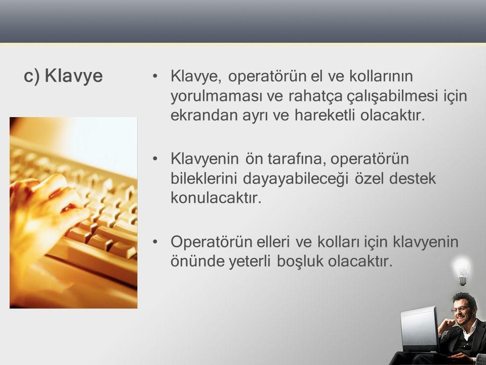 Klavye, operatörün el ve kollarının yorulmaması ve rahatça çalışabilmesi için ekrandan ayrı ve hareketli olacaktır.