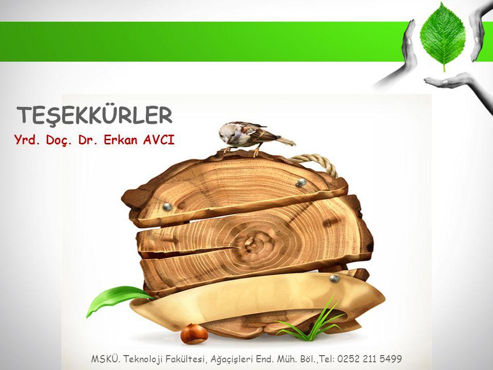 TEŞEKKÜRLER Yrd. Doç. Dr. Erkan AVCI MSKÜ. Teknoloji Fakültesi, Ağaçişleri End.