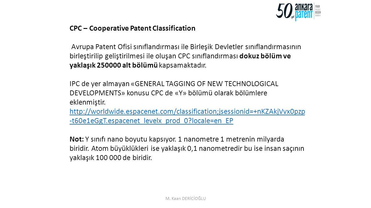 7 CPC – Cooperative Patent Classification Avrupa Patent Ofisi sınıflandırması ile Birleşik Devletler sınıflandırmasının birleştirilip geliştirilmesi ile oluşan CPC sınıflandırması dokuz bölüm ve yaklaşık 250000 alt bölümü kapsamaktadır.