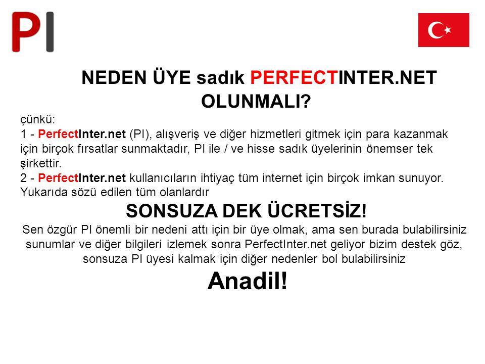 NEDEN ÜYE sadık PERFECTINTER.NET OLUNMALI? çünkü: 1 - PerfectInter.net (PI), alışveriş ve diğer hizmetleri gitmek için para kazanmak için birçok fırsa