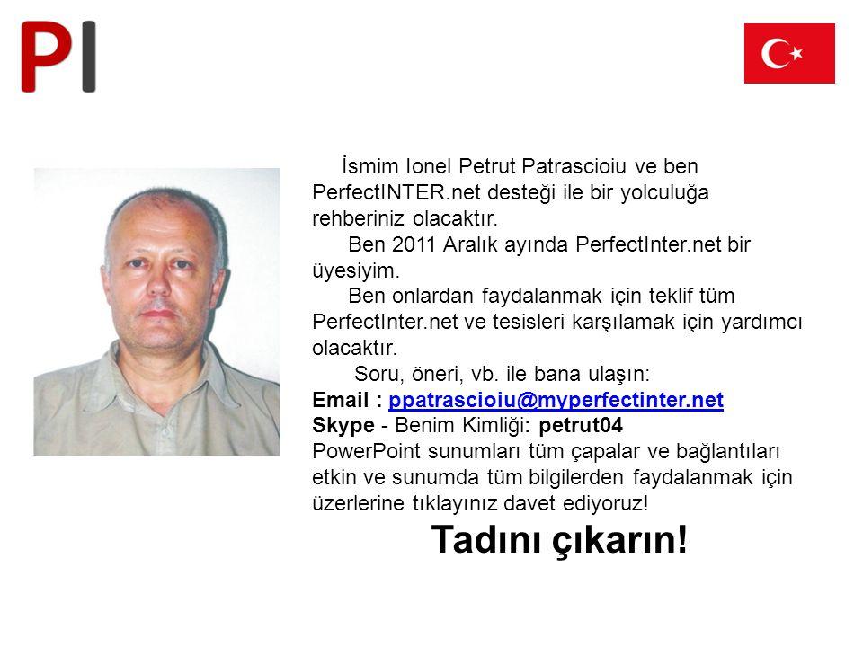 İsmim Ionel Petrut Patrascioiu ve ben PerfectINTER.net desteği ile bir yolculuğa rehberiniz olacaktır. Ben 2011 Aralık ayında PerfectInter.net bir üye