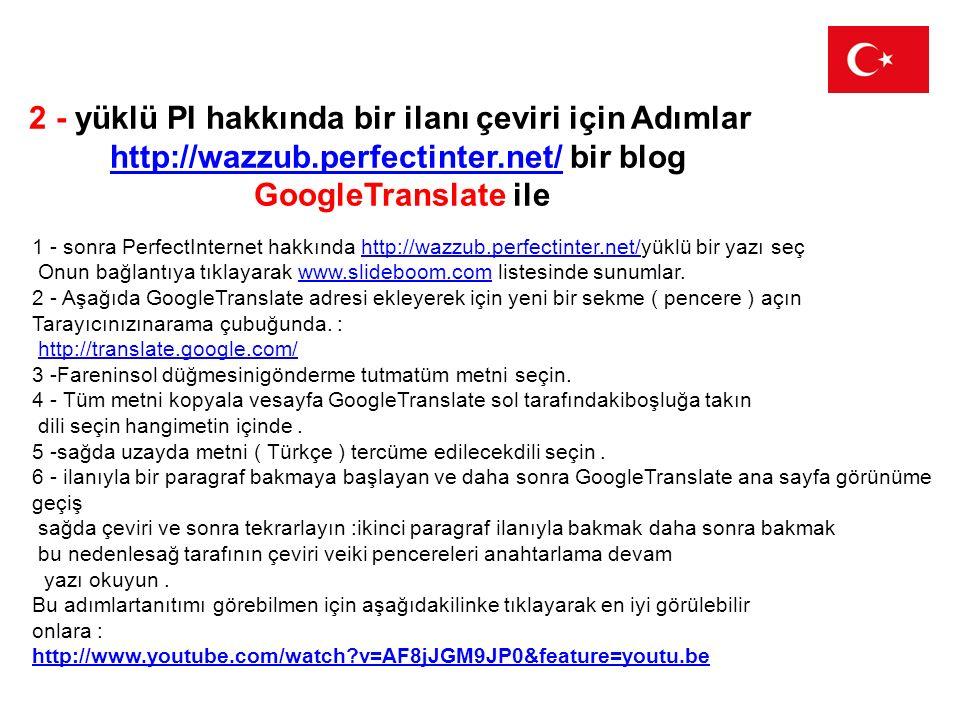 2 - yüklü PI hakkında bir ilanı çeviri için Adımlar http://wazzub.perfectinter.net/ bir bloghttp://wazzub.perfectinter.net/ GoogleTranslate ile 1 - so