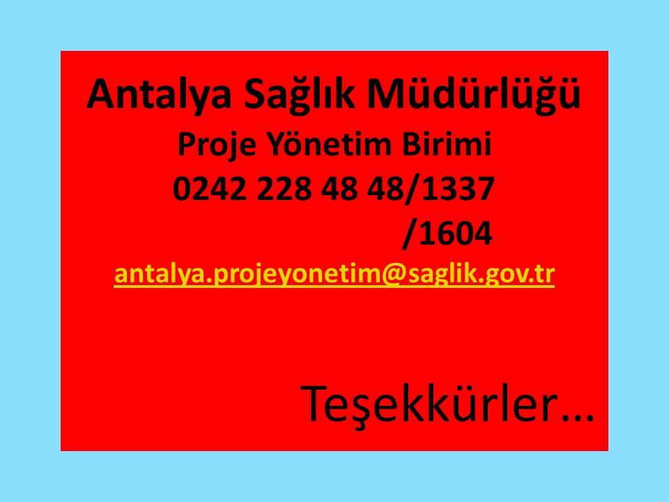 Antalya Sağlık Müdürlüğü Proje Yönetim Birimi 0242 228 48 48/1337 /1604 antalya.projeyonetim@saglik.gov.tr Teşekkürler… antalya.projeyonetim@saglik.gov.tr