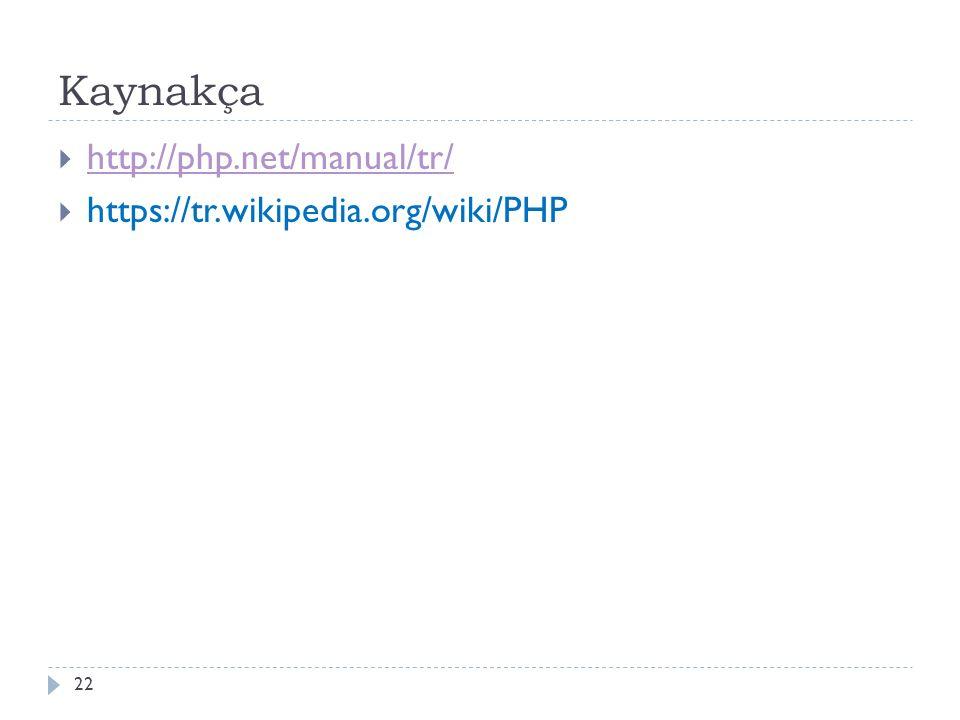 Kaynakça  http://php.net/manual/tr/ http://php.net/manual/tr/  https://tr.wikipedia.org/wiki/PHP 22
