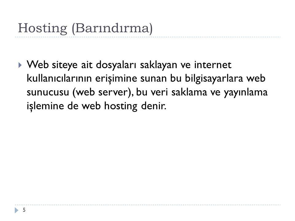 Hosting (Barındırma)  Web siteye ait dosyaları saklayan ve internet kullanıcılarının erişimine sunan bu bilgisayarlara web sunucusu (web server), bu veri saklama ve yayınlama işlemine de web hosting denir.