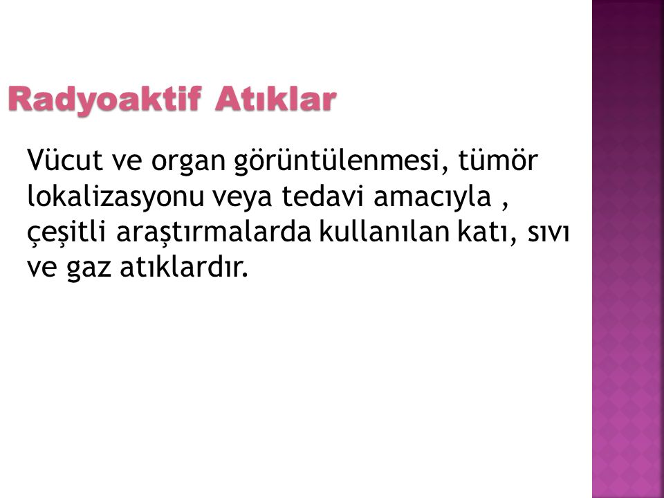 Vücut ve organ görüntülenmesi, tümör lokalizasyonu veya tedavi amacıyla, çeşitli araştırmalarda kullanılan katı, sıvı ve gaz atıklardır.