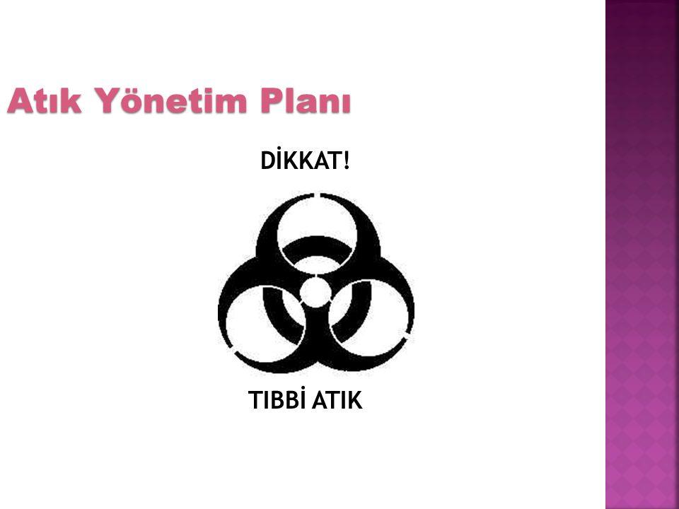 DİKKAT! TIBBİ ATIK Atık Yönetim Planı