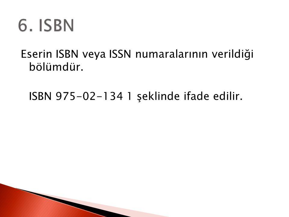 Eserin ISBN veya ISSN numaralarının verildiği bölümdür. ISBN 975-02-134 1 şeklinde ifade edilir.