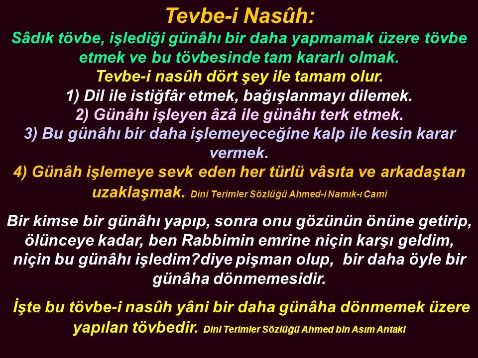 Tevbe-i Nasûh: Sâdık tövbe, işlediği günâhı bir daha yapmamak üzere tövbe etmek ve bu tövbesinde tam kararlı olmak.