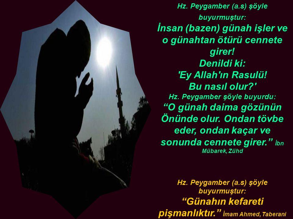 Hz.Peygamber (a.s) şöyle buyurmuştur: İnsan (bazen) günah işler ve o günahtan ötürü cennete girer.
