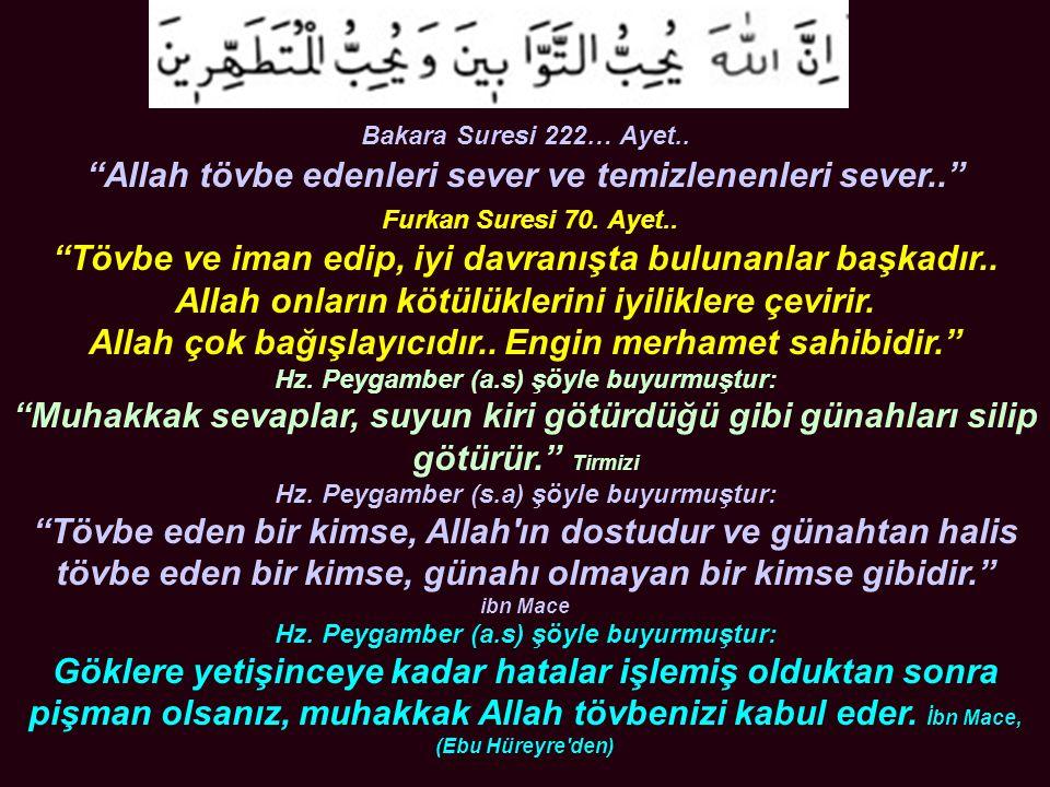 Bakara Suresi 222… Ayet.. Allah tövbe edenleri sever ve temizlenenleri sever.. Furkan Suresi 70.