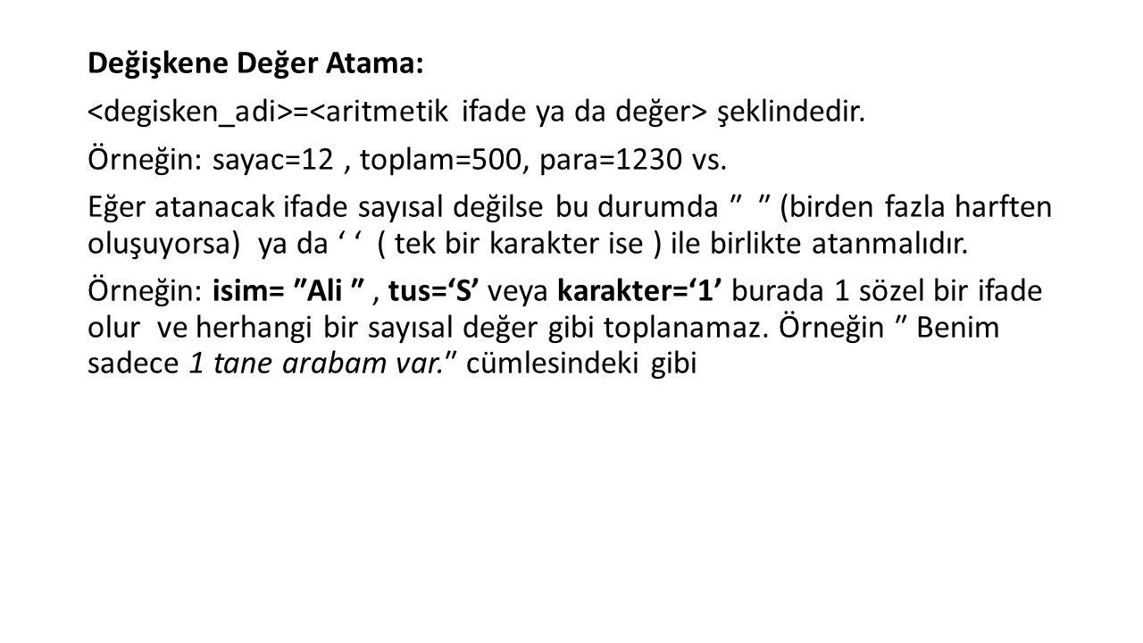 Değişkene Değer Atama: = şeklindedir. Örneğin: sayac=12, toplam=500, para=1230 vs.