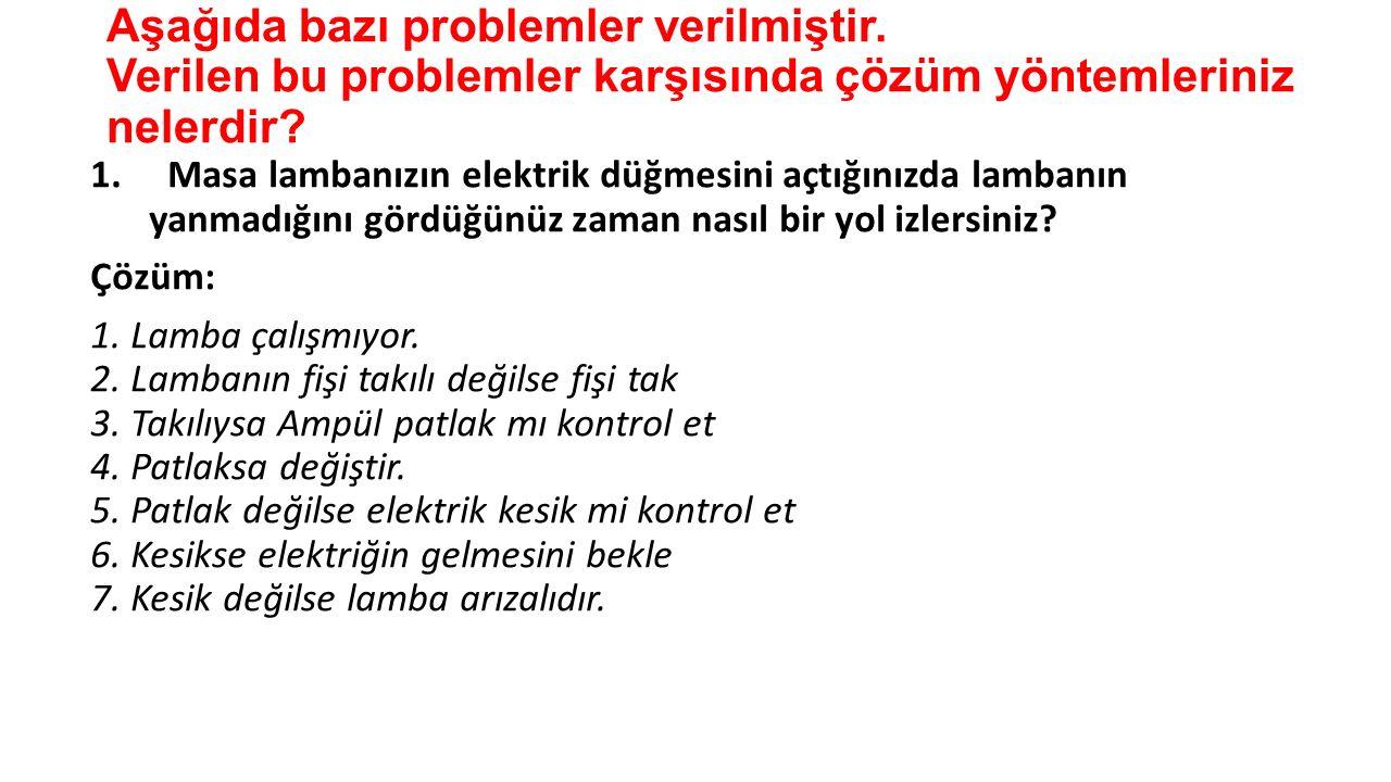 Aşağıda bazı problemler verilmiştir. Verilen bu problemler karşısında çözüm yöntemleriniz nelerdir.