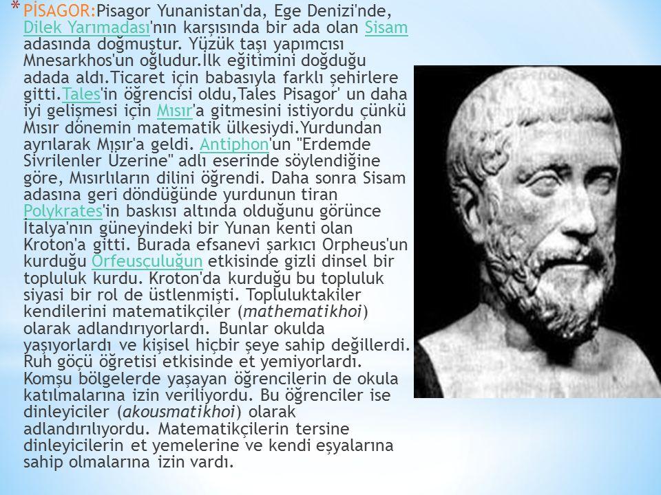 * PİSAGOR:Pisagor Yunanistan'da, Ege Denizi'nde, Dilek Yarımadası'nın karşısında bir ada olan Sisam adasında doğmuştur. Yüzük taşı yapımcısı Mnesarkho