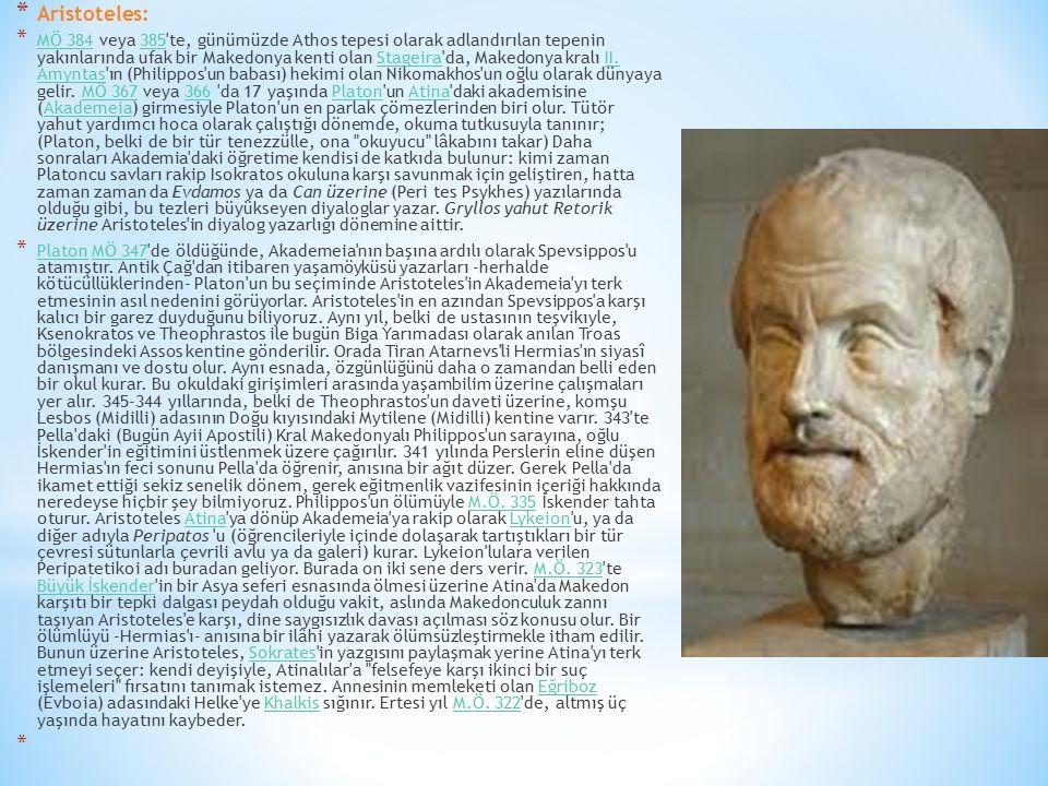 * Aristoteles: * MÖ 384 veya 385'te, günümüzde Athos tepesi olarak adlandırılan tepenin yakınlarında ufak bir Makedonya kenti olan Stageira'da, Makedo