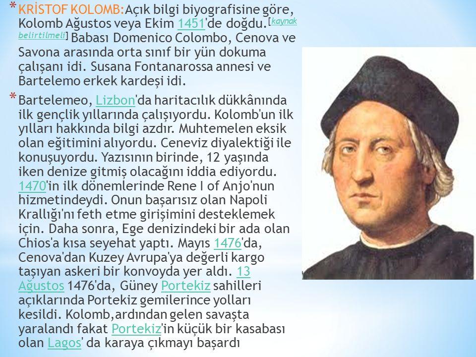 * KRİSTOF KOLOMB:Açık bilgi biyografisine göre, Kolomb Ağustos veya Ekim 1451'de doğdu. [kaynak belirtilmeli] Babası Domenico Colombo, Cenova ve Savon
