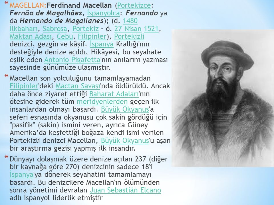 * MAGELLAN:Ferdinand Macellan (Portekizce: Fernão de Magalhães, İspanyolca: Fernando ya da Hernando de Magallanes); (d. 1480 İlkbaharı, Sabrosa, Porte