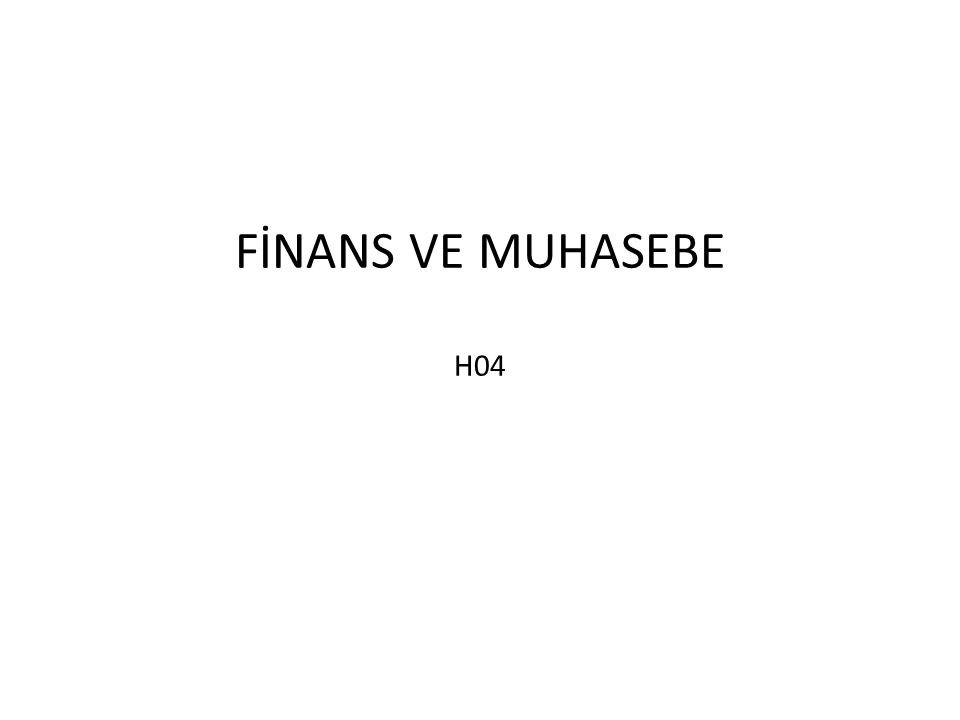 FİNANS VE MUHASEBE H04