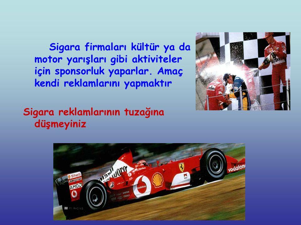 Sigara firmaları kültür ya da motor yarışları gibi aktiviteler için sponsorluk yaparlar.