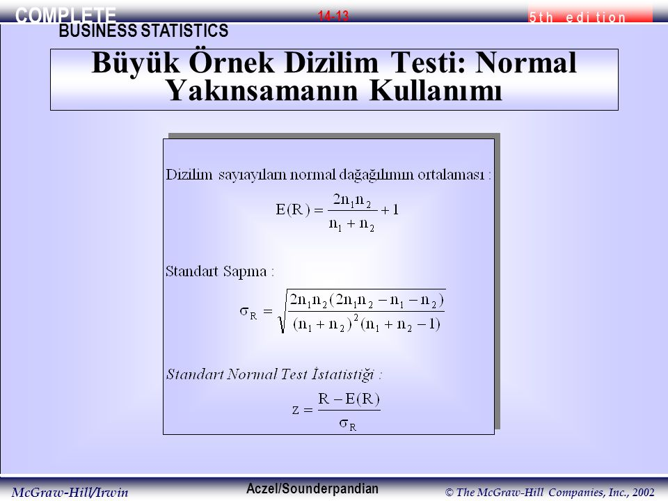COMPLETE 5 t h e d i t i o n BUSINESS STATISTICS Aczel/Sounderpandian McGraw-Hill/Irwin © The McGraw-Hill Companies, Inc., 2002 14-13 Büyük Örnek Dizilim Testi: Normal Yakınsamanın Kullanımı
