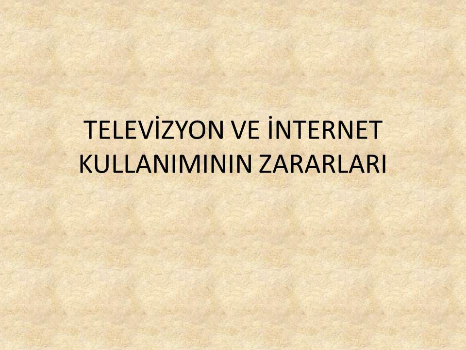 TELEVİZYON VE İNTERNET KULLANIMININ ZARARLARI