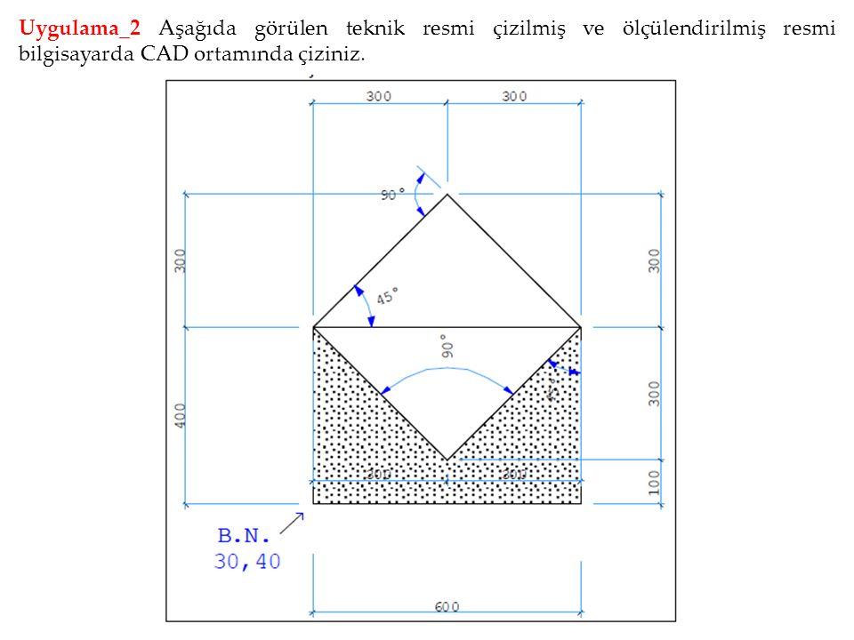 Uygulama_3 Aşağıda görülen teknik resmi çizilmiş ve ölçülendirilmiş resmi bilgisayarda CAD ortamında çiziniz.
