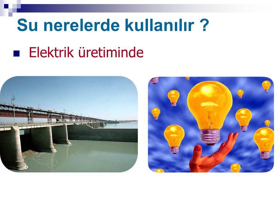 Su nerelerde kullanılır ? Elektrik üretiminde