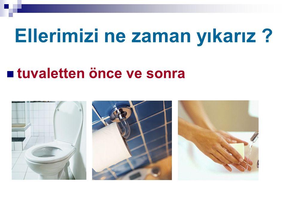 Ellerimizi ne zaman yıkarız ? tuvaletten önce ve sonra
