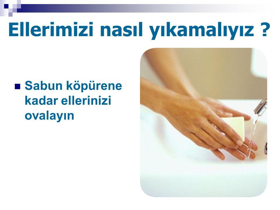 Ellerimizi nasıl yıkamalıyız ? Sabun köpürene kadar ellerinizi ovalayın