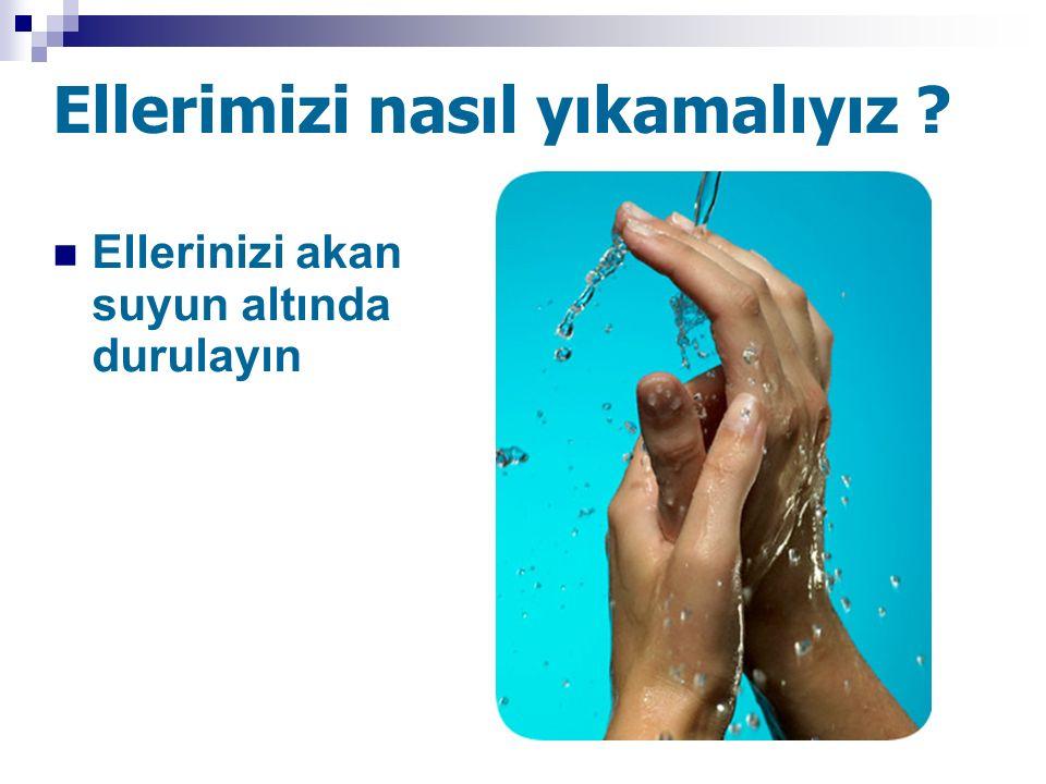 Ellerimizi nasıl yıkamalıyız ? Ellerinizi akan suyun altında durulayın
