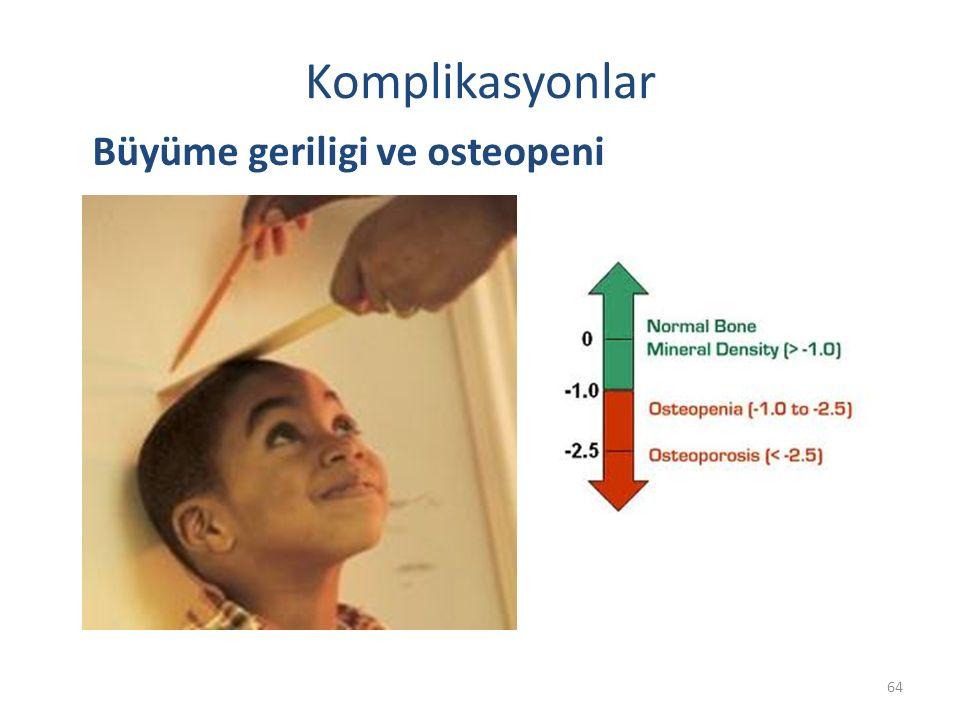 Komplikasyonlar 64 Büyüme geriligi ve osteopeni