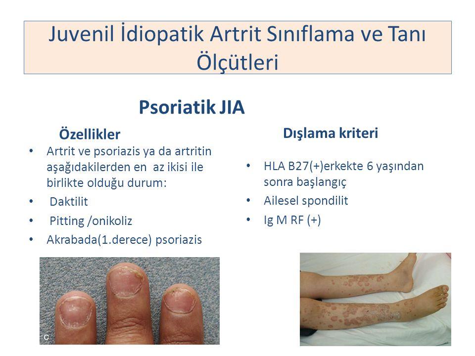 Psoriatik JIA Artrit ve psoriazis ya da artritin aşağıdakilerden en az ikisi ile birlikte olduğu durum: Daktilit Pitting /onikoliz Akrabada(1.derece)